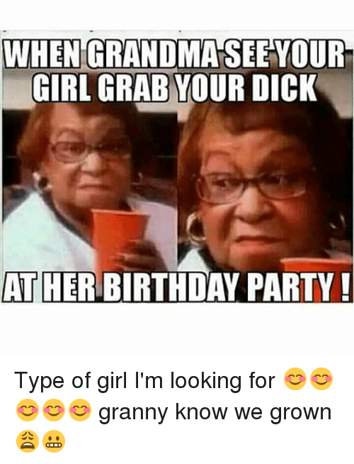when grandmaseeyour girl grab your dick at her birthday party 26821499 ✅ 25 best memes about guys meme guys memes
