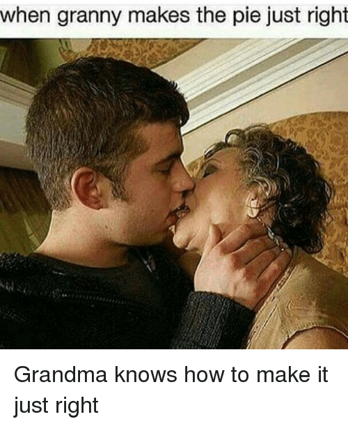 Grandma, How To, and Im Going to Hell for This: when granny makes the pie just right Grandma knows how to make it just right