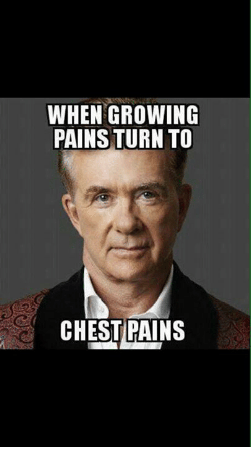 when growing pains turn to chest pains 9397259 when growing pains turn to chest pains meme on me me