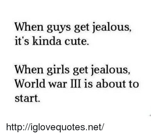 When Guys Get Jealous It's Kinda Cute When Girls Get Jealous World