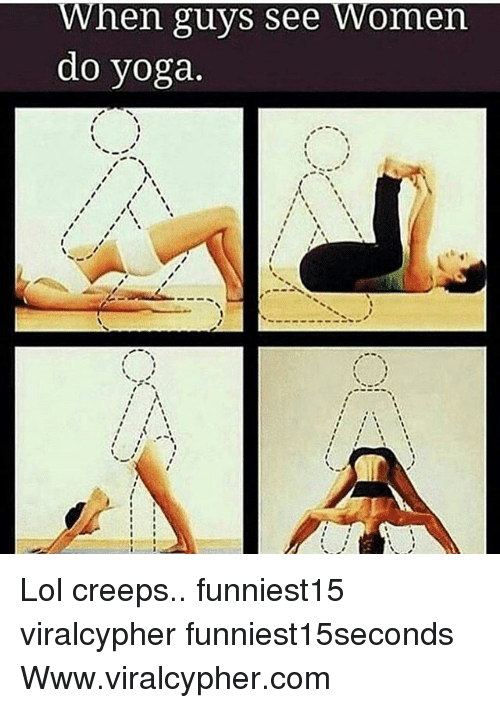 Funny Lol And Women When Guys See Do Yoga Creeps