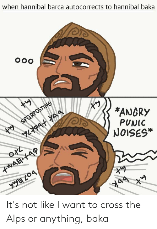 Anime, Cross, and Angry: when hannibal barca autocorrects to hannibal baka  OOO  tw  try  *ANGRY  WSPORPOSTING  PUNIC  NOISES  oL It's not like I want to cross the Alps or anything, baka