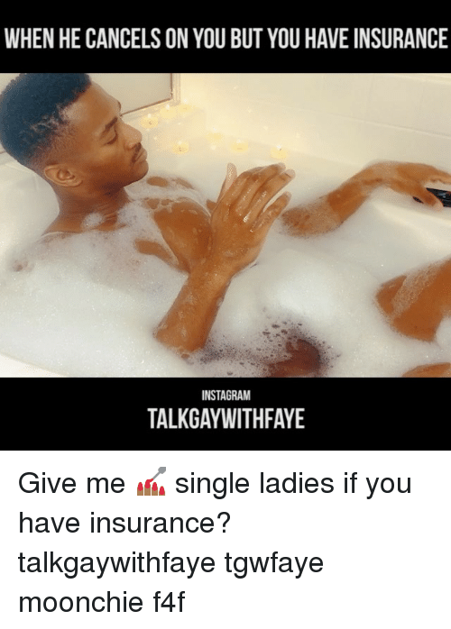 Instagram, Memes, and Single: WHEN HE CANCELSON YOU BUT YOU HAVE INSURANCE  INSTAGRAM  TALKGAYWITHFAYE Give me 💅🏾 single ladies if you have insurance? talkgaywithfaye tgwfaye moonchie f4f