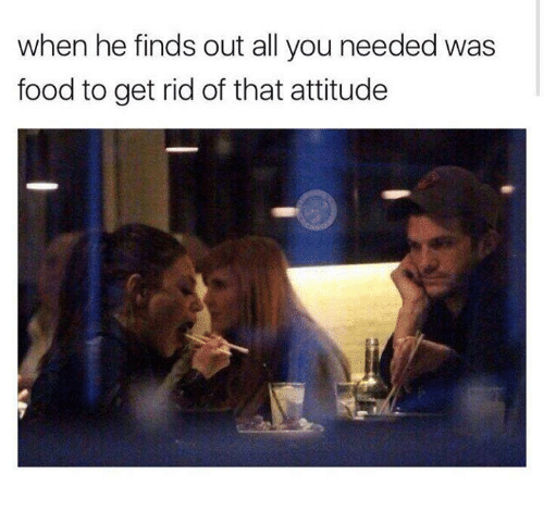 Food, Humans of Tumblr, and Attitude: when he finds out all you needed was  food to get rid of that attitude