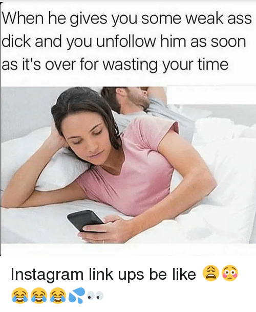 Ass Be Like And Instagram When He Gives You Some Weak Ass Dick
