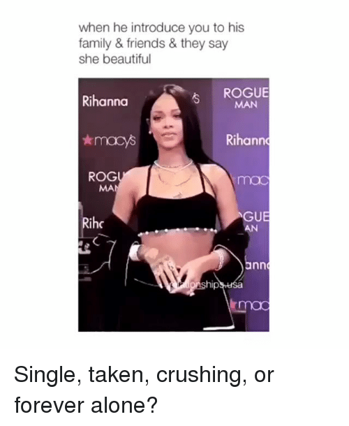 Being Alone, Beautiful, and Family: when he introduce you to his  family & friends & they say  she beautiful  ROGUE  MAN  Rihanna  Rihann  ROG  MA  mac  Rihc  GUE  AN  hip Single, taken, crushing, or forever alone?