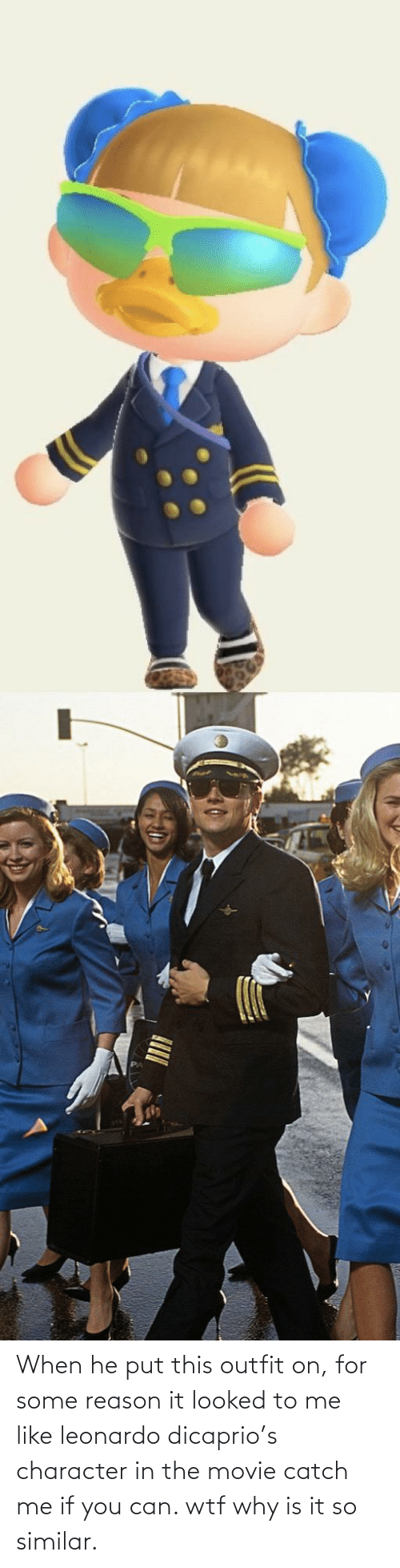 Leonardo DiCaprio, Wtf, and Movie: When he put this outfit on, for some reason it looked to me like leonardo dicaprio's character in the movie catch me if you can. wtf why is it so similar.