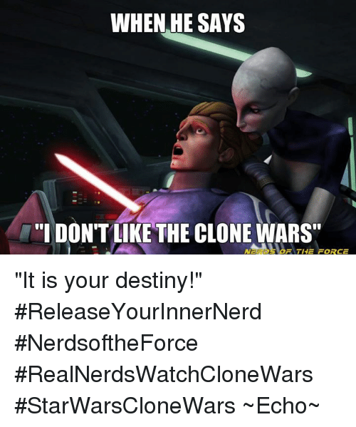 when he says dontlike the clone wars the force it 26722411 ✅ 25 best memes about it is your destiny it is your destiny memes