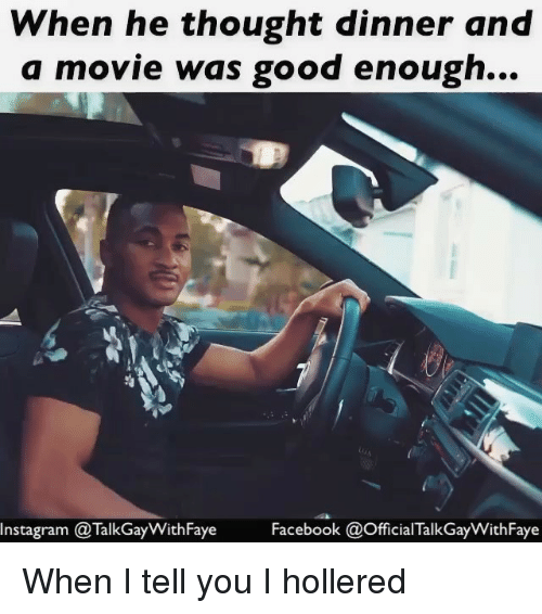 Facebook, Instagram, and Memes: When he thought dinner and  a movie was good enough...  Instagram @TalkGayWithFaye  Facebook @OfficialTalk GayWithFaye  icial Talk GayithFaye When I tell you I hollered