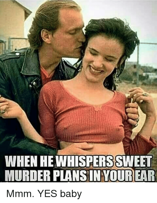 Memes, 🤖, and Yes: WHEN HEINHISPERSSINEET  MURDER PLANSIN YOUR EAR Mmm. YES baby