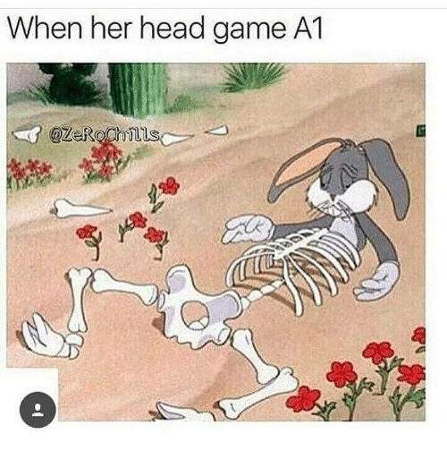 Head, Memes, and Game: When her head game A1