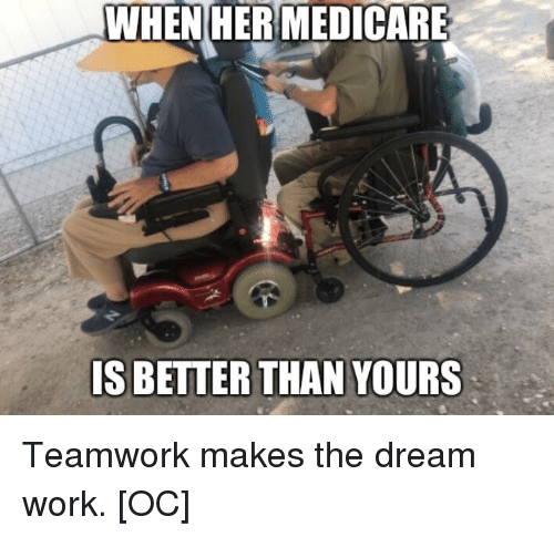 WHEN HER MEDICARE IS BETTER THAN YOURS | Reddit Meme on ME ME