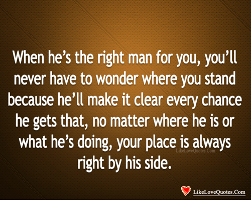 When Hes The Right Man For You Youll Never Have To Wonder Where
