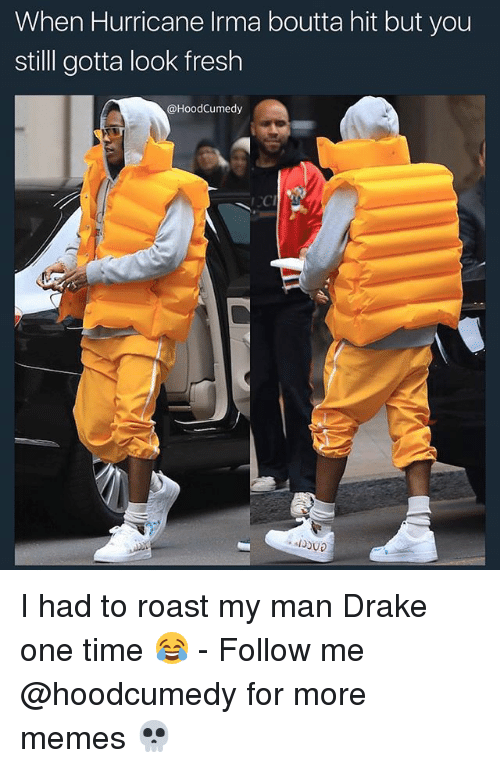 Drake, Fresh, and Memes: When Hurricane Irma boutta hit but you  still gotta look fresh  @HoodCumedy I had to roast my man Drake one time 😂 - Follow me @hoodcumedy for more memes 💀