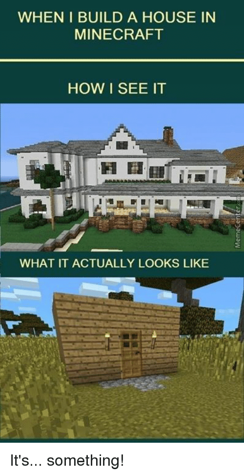 Superior Memes, 🤖, And Build A: WHEN I BUILD A HOUSE IN MINECRAFT HOW
