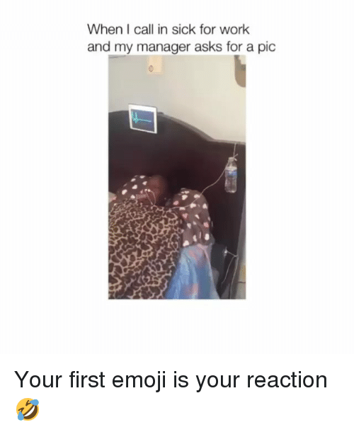 Emoji, Memes, and Work: When I call in sick for work  and my manager asks for a pic Your first emoji is your reaction🤣