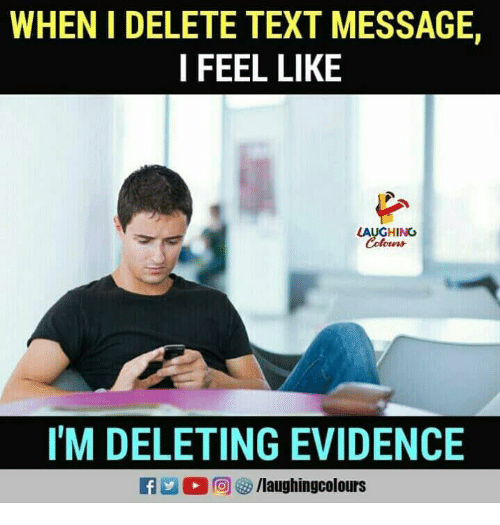 Text, Indianpeoplefacebook, and Evidence: WHEN I DELETE TEXT MESSAGE,  I FEEL LIKE  LAUGHING  I'M DELETING EVIDENCE