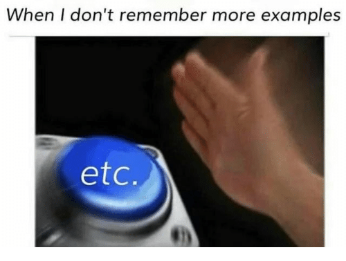Examples, Etc, and Remember: When I don't remember more examples  etc