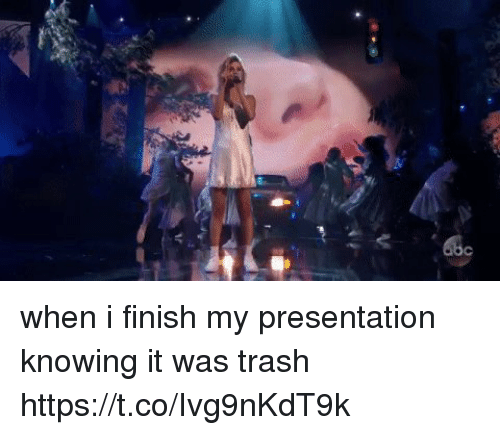 Trash, Girl Memes, and Knowing: when i finish my presentation knowing it was trash  https://t.co/Ivg9nKdT9k