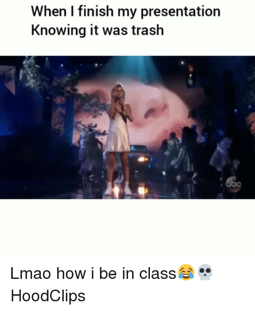 Funny, Lmao, and Trash: When I finish my presentatiorn  Knowing it was trash Lmao how i be in class😂💀 HoodClips
