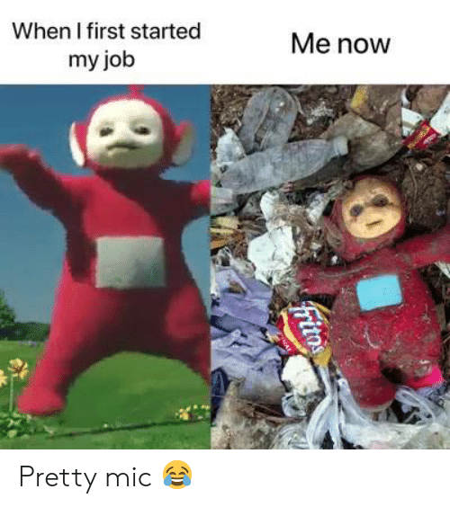 Memes, 🤖, and Job: When I first started  my job  Me now Pretty mic 😂