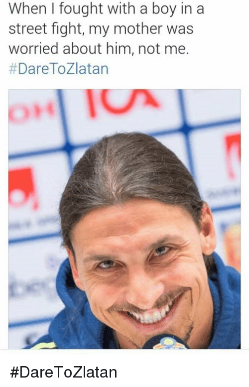 Soccer, Street Fights, and Streets: When I fought with a boy in a  street fight, my mother was  worried about him, not me.  #DareTo Zlatan #DareToZlatan