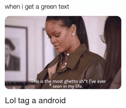 Android, Funny, and Ghetto: when i get a green text  This is the most ghetto sh*t I've ever  eseen in my life. Lol tag a android