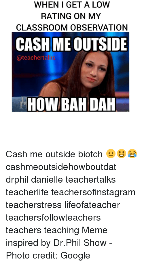 when i get a low rating on my classroom observation 13054880 ✅ 25 best memes about cash me outside howbow dah cash me