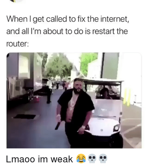 Funny, Internet, and Router: When I get called to fix the internet,  and all I'm about to do is restart the  router: Lmaoo im weak 😂💀💀
