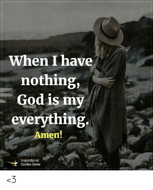 When I Have Nothing God Is My Everything Amen Inspirational Quotes