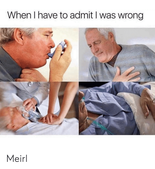 MeIRL, Admit, and  Wrong: When I have to admit I was wrong Meirl