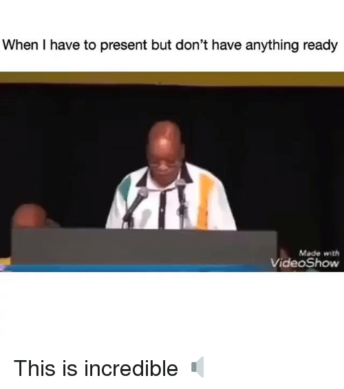 Funny, Made, and Incredible: When I have to present but don't have anything ready  Made with  VideoShow This is incredible 🔈