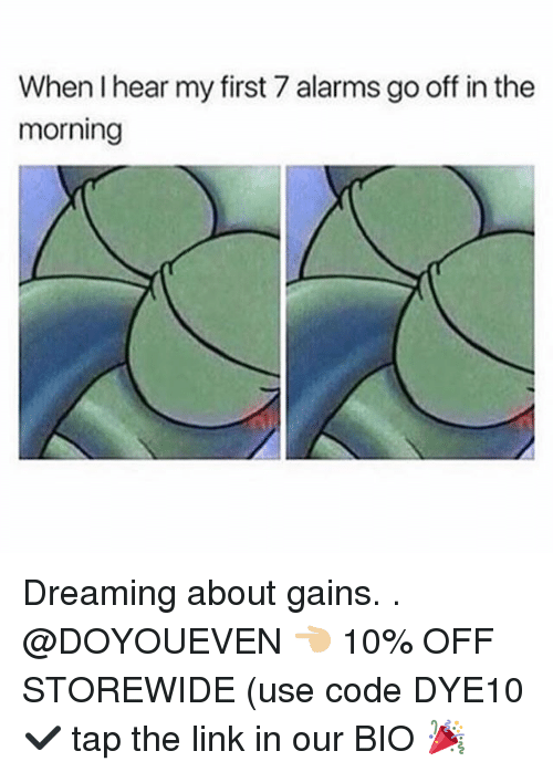 Gym, Link, and The Link: When I hear my first 7 alarms go off in the  morning Dreaming about gains. . @DOYOUEVEN 👈🏼 10% OFF STOREWIDE (use code DYE10 ✔️ tap the link in our BIO 🎉