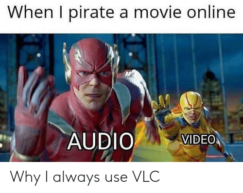 Movie, Video, and Pirate: When I pirate a movie online  AUDIO VIDEO Why I always use VLC