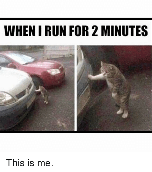 Gym, Run, and For: WHEN I RUN FOR 2 MINUTES This is me.