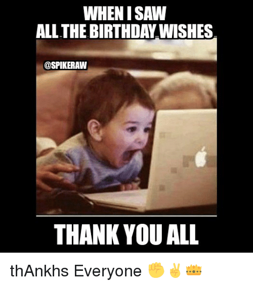 when i saw all the birthday wishes spikeraw thank you 25903264 when i saw all the birthday wishes thank you all thankhs everyone