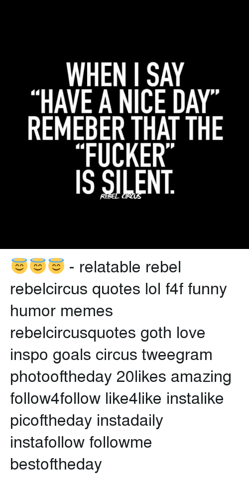 When I Say Have A Nice Day Remeber That The Fucker Is Silent