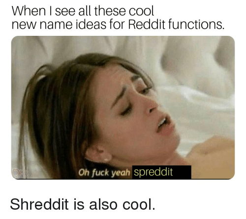 When I See All These Cool New Name Ideas for Reddit