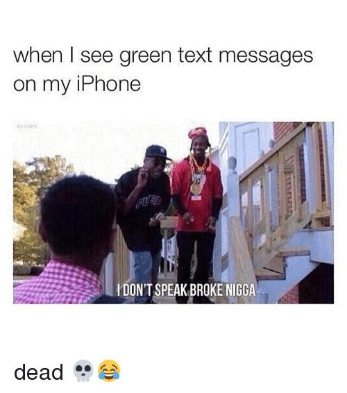 Iphone, Texting, and Text: when I see green text messages  on my iPhone  l DON'T SPEAK BROKE NIGGA dead 💀😂