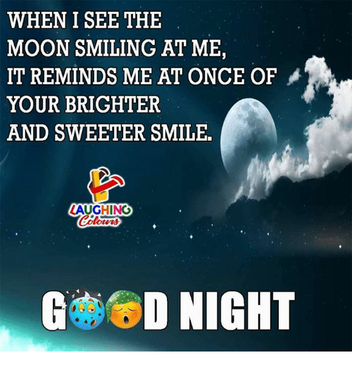 Moon, Smile, and Indianpeoplefacebook: WHEN I SEE THE  MOON SMILING AT ME,  IT REMINDS ME AT ONCE OF  YOUR BRIGHTER  AND SWEETER SMILE.  LAUGHING  NIGHT