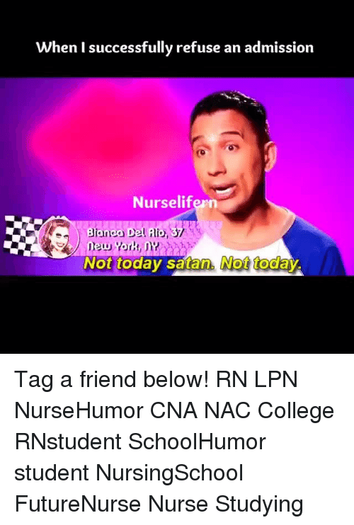 College, Memes, and Today: When I successfully refuse an admission  Nurselifern  Not today satan Not today  ay. Tag a friend below! RN LPN NurseHumor CNA NAC College RNstudent SchoolHumor student NursingSchool FutureNurse Nurse Studying
