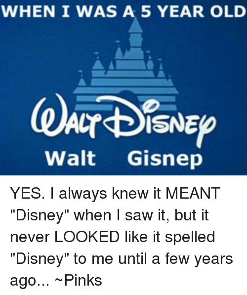 when i was a 5 year old walt gisnep yes i always knew it meant