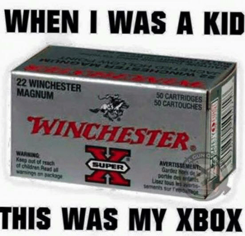 Children, Memes, and Xbox: WHEN I WAS A KID  22 WINCHESTER  MAGNUM  50 CARTRIDGES  50 CARTOUCHES  WINCHESTER  WARNING  Ksep oot of reach  of children Read  Gardez hors de  portte dek entar  sar f  THIS WAS MY XBOX