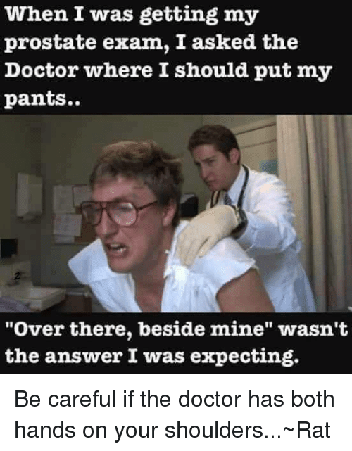 "Memes, 🤖, and Prostate: When I was getting my  prostate exam, I asked the  Doctor where I should put my  pants...  ""Over there, beside mine"" wasn't  the answer I was expecting. Be careful if the doctor has both hands on your shoulders...~Rat"
