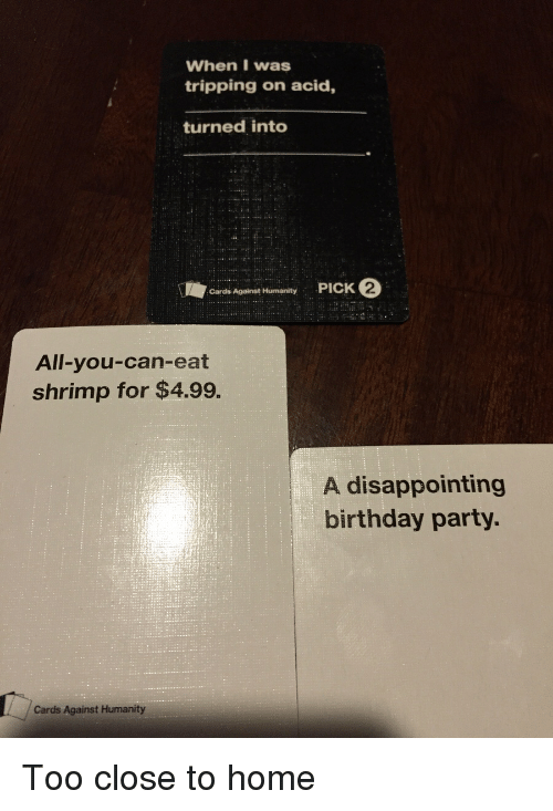When I Was Tripping On Acid Turned Into Cards Against Humanity Pick