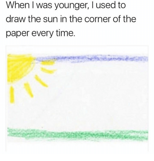 Time, Sun, and The Sun: When I was younger, I used to  draw the sun in the corner of the  paper every time.