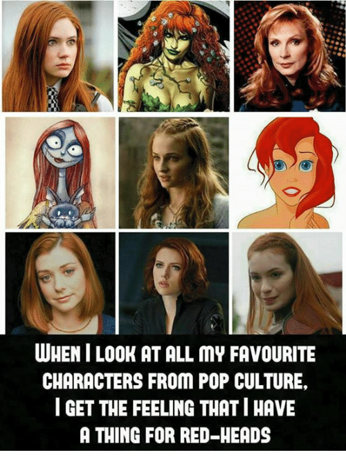 Memes, Pop, and 🤖: WHEN ILOOK AT ALL mY FAVOURITE  CHARACTERS FROM POP CULTURE,  I GET THE FEELING THATI HAVE  A THING FOR RED-HEADS