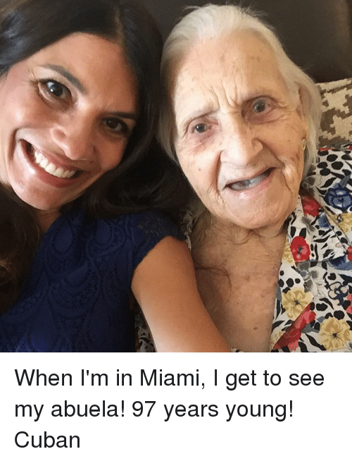 when im in miami i get to see my abuela 25543028 ✅ 25 best memes about im in miami bitch im in miami bitch memes