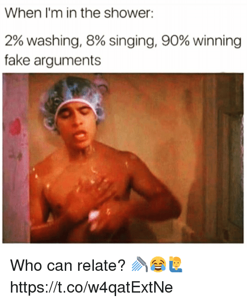 Fake, Shower, and Singing: When I'm in the shower:  2% washing, 8% singing, 90% winning  fake arguments Who can relate? 🚿😂🙋♂️ https://t.co/w4qatExtNe