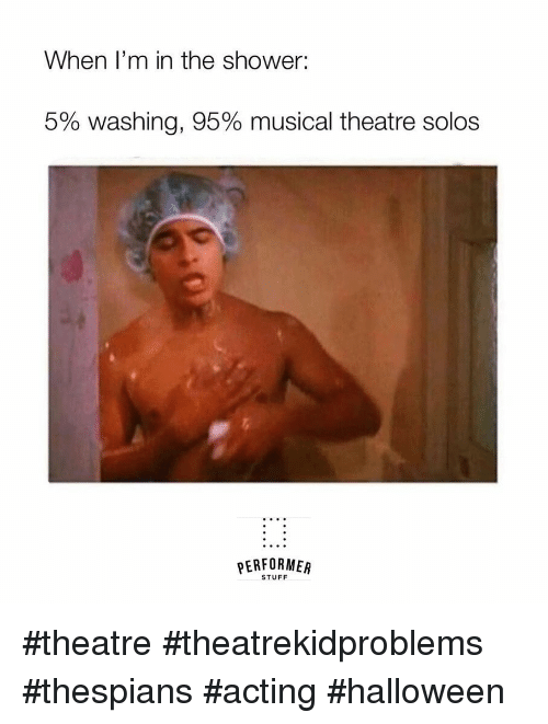 When I'm in the Shower 5% Washing 95% Musical Theatre Solos